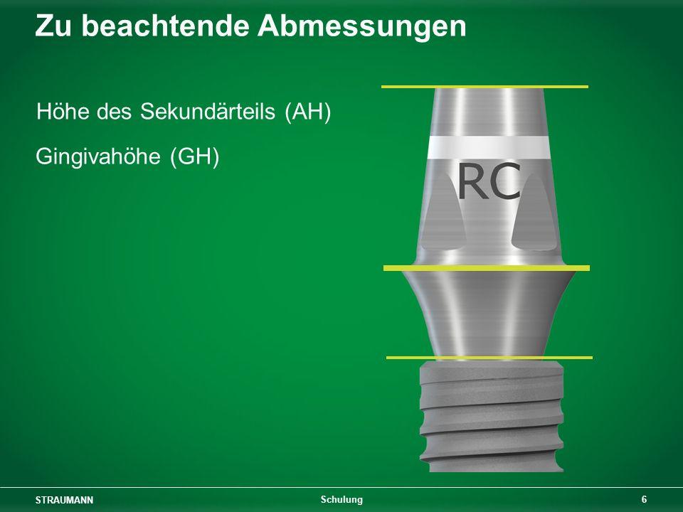 STRAUMANN 6 Schulung Zu beachtende Abmessungen Gingivahöhe (GH) Höhe des Sekundärteils (AH)