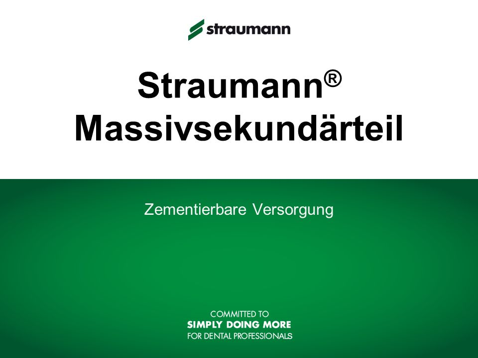 Straumann ® Massivsekundärteil Zementierbare Versorgung