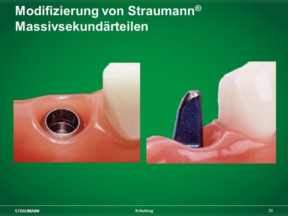 STRAUMANN 33 Schulung Modifizierung von Straumann ® Massivsekundärteilen