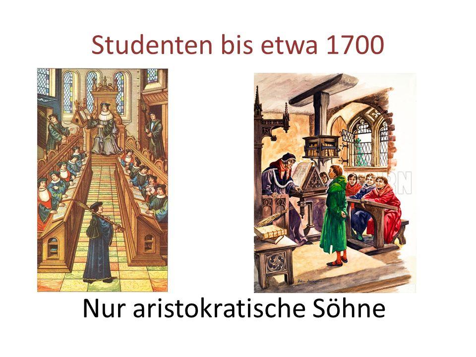 Studenten bis etwa 1700 Nur aristokratische Söhne