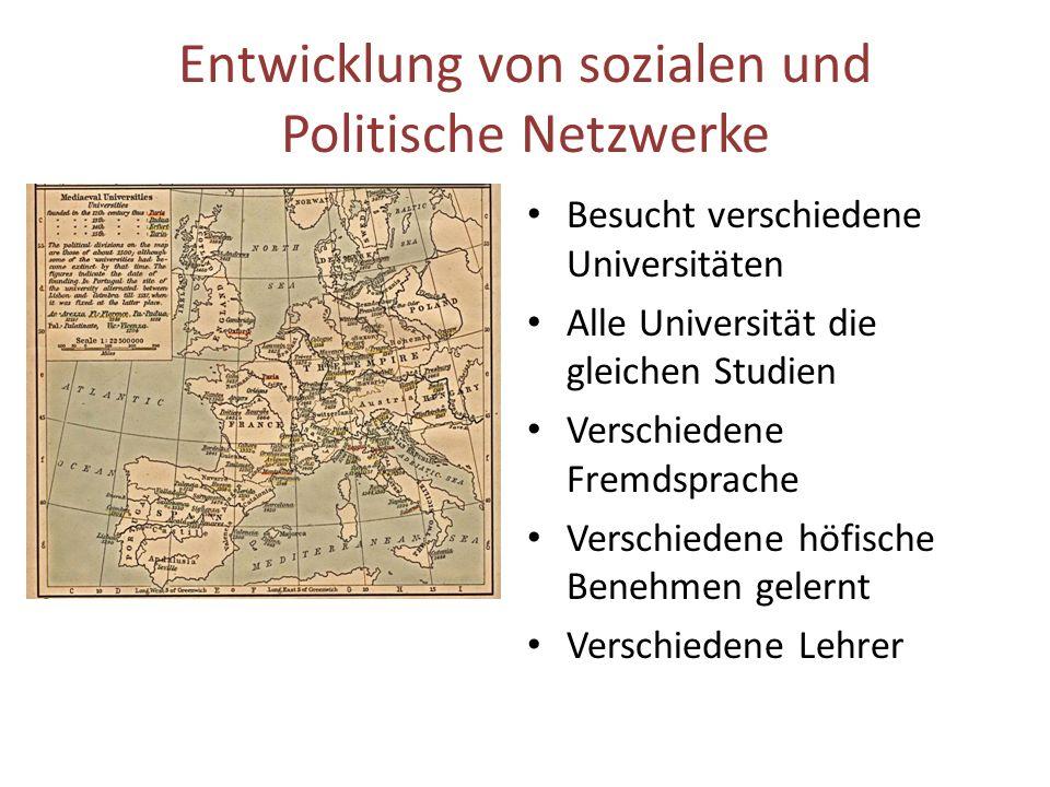 Entwicklung von sozialen und Politische Netzwerke Besucht verschiedene Universitäten Alle Universität die gleichen Studien Verschiedene Fremdsprache Verschiedene höfische Benehmen gelernt Verschiedene Lehrer