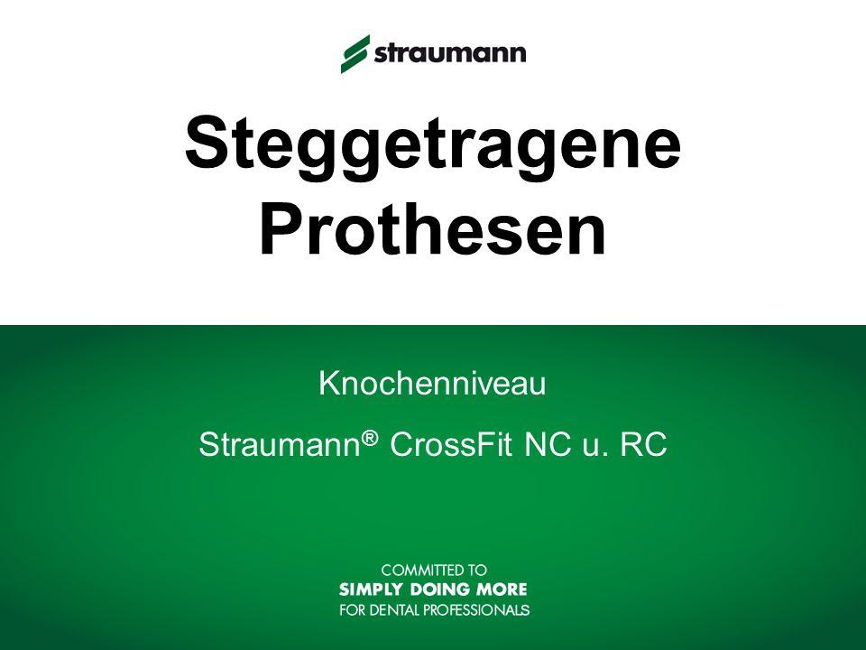Steggetragene Prothesen Knochenniveau Straumann ® CrossFit NC u. RC