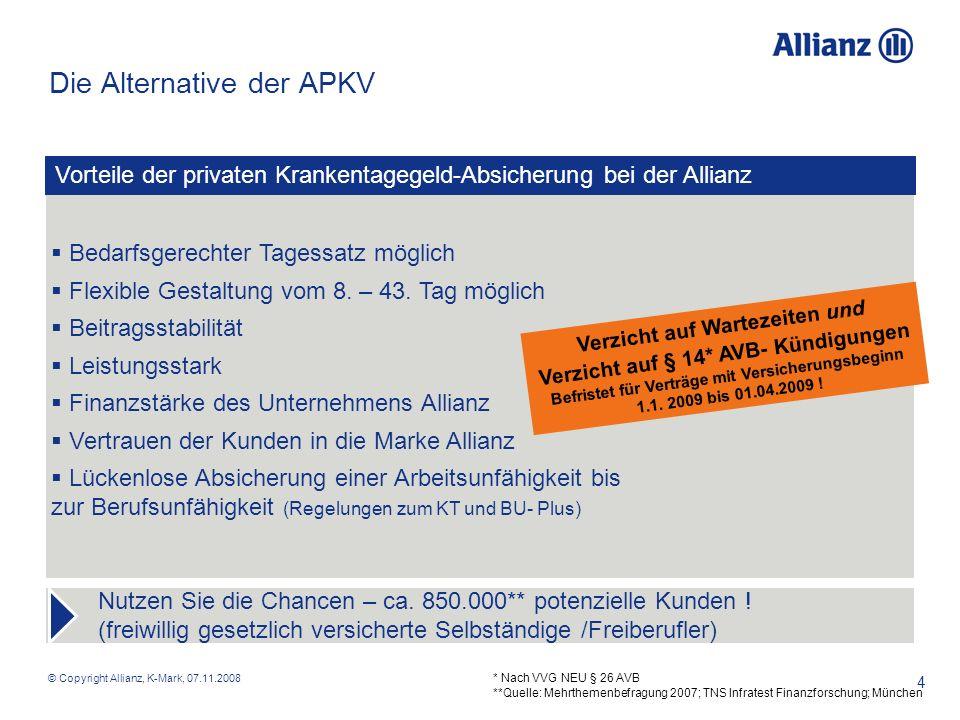 © Copyright Allianz, K-Mark, 07.11.2008 4 Vorteile der privaten Krankentagegeld-Absicherung bei der Allianz Verzicht auf Wartezeiten und Verzicht auf