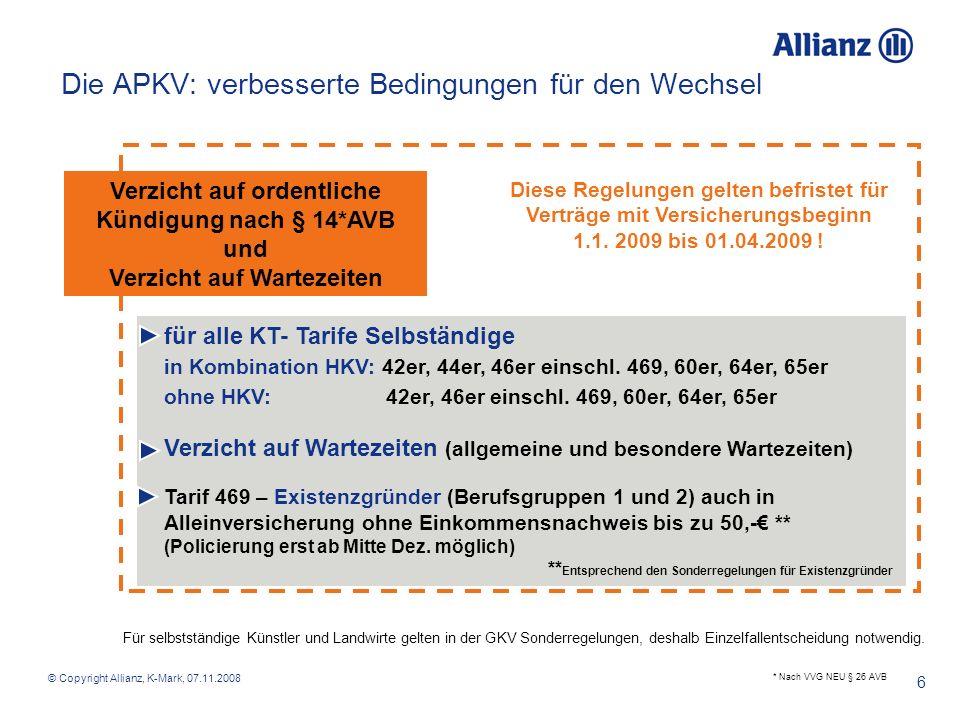 © Copyright Allianz, K-Mark, 07.11.2008 6 Die APKV: verbesserte Bedingungen für den Wechsel Verzicht auf ordentliche Kündigung nach § 14*AVB und Verzi