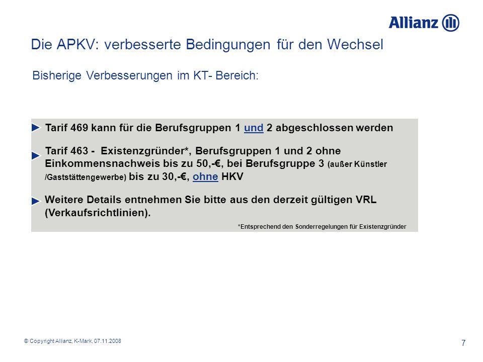 © Copyright Allianz, K-Mark, 07.11.2008 7 Die APKV: verbesserte Bedingungen für den Wechsel Tarif 469 kann für die Berufsgruppen 1 und 2 abgeschlossen
