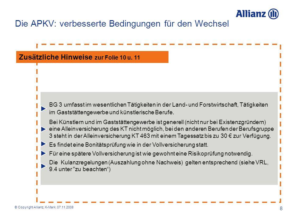 © Copyright Allianz, K-Mark, 07.11.2008 9 Die neuen Wahltarife der GKV 2009 - zur Absicherung Krankengeld für freiwillig versicherte Selbständige /Freiberufler Karenzzeiten APKV wählbar ab 8.