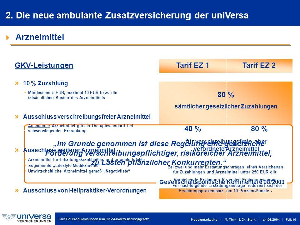 Tarif EZ: Produktlösungen zum GKV-Modernisierungsgesetz Produktmarketing | M. Timm & Ch. Stark | 14.06.2004 | Folie 10 Tarif EZ 1Tarif EZ 2 Gesellscha