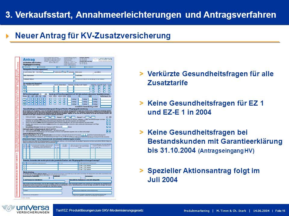 Tarif EZ: Produktlösungen zum GKV-Modernisierungsgesetz Produktmarketing | M. Timm & Ch. Stark | 14.06.2004 | Folie 15 Neuer Antrag für KV-Zusatzversi