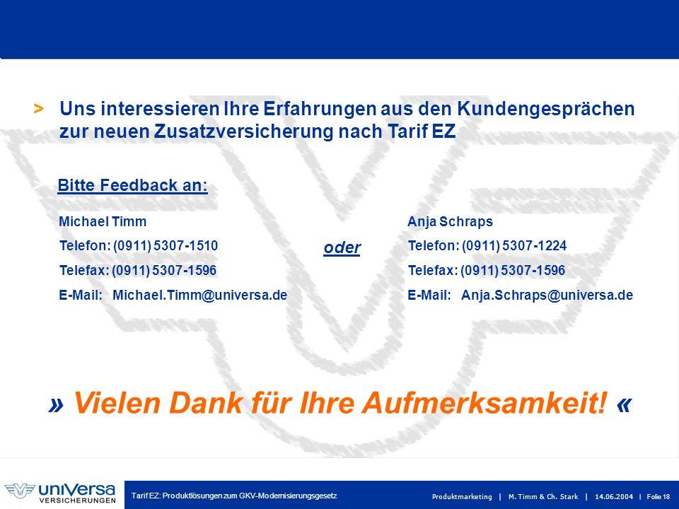 Tarif EZ: Produktlösungen zum GKV-Modernisierungsgesetz Produktmarketing | M. Timm & Ch. Stark | 14.06.2004 | Folie 18 > Uns interessieren Ihre Erfahr