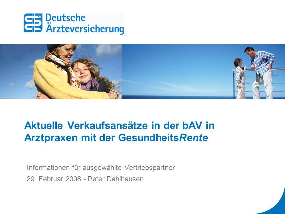 Aktuelle Verkaufsansätze in der bAV in Arztpraxen mit der GesundheitsRente Informationen für ausgewählte Vertriebspartner 29. Februar 2008 - Peter Dah