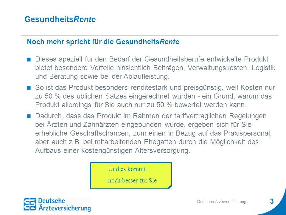 3 Deutsche Ärzteversicherung: GesundheitsRente Noch mehr spricht für die GesundheitsRente Dieses speziell für den Bedarf der Gesundheitsberufe entwick
