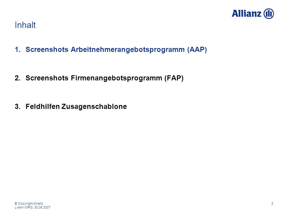 © Copyright Allianz L-bAV-ORG, 30.08.2007 2 Inhalt 1.Screenshots Arbeitnehmerangebotsprogramm (AAP) 2.Screenshots Firmenangebotsprogramm (FAP) 3.Feldh