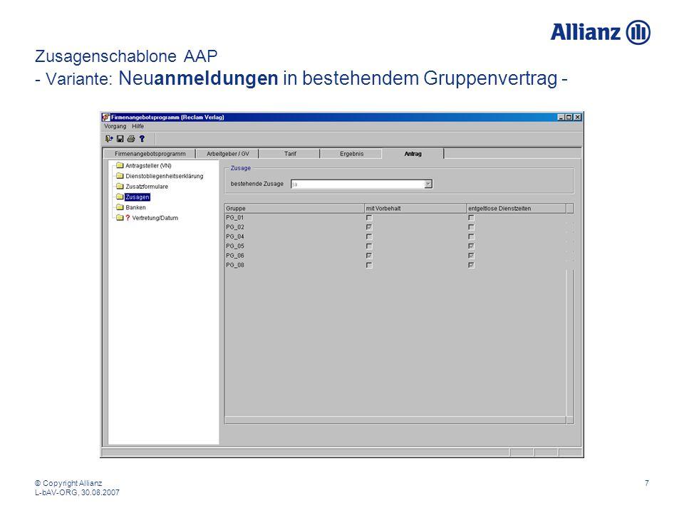 © Copyright Allianz L-bAV-ORG, 30.08.2007 7 Zusagenschablone AAP - Variante: Neuanmeldungen in bestehendem Gruppenvertrag -