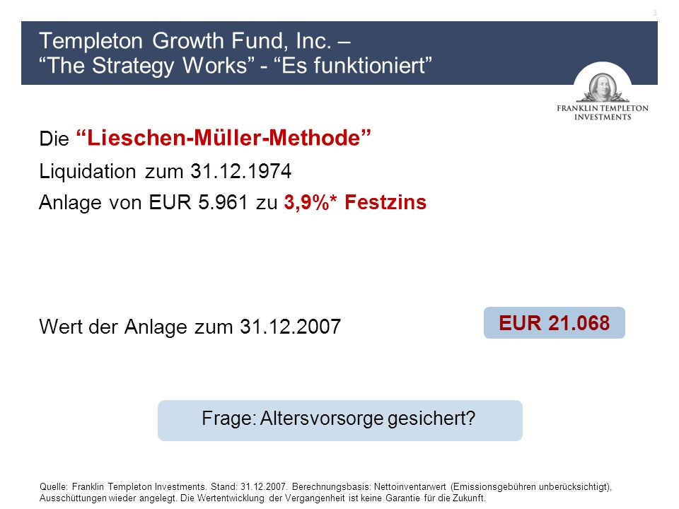 3 Quelle: Franklin Templeton Investments. Stand: 31.12.2007.