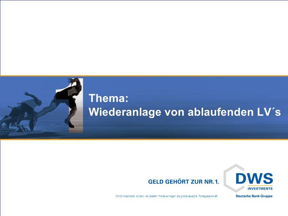 *DWS Investments ist nach verwaltetem Fondsvermögen die größte deutsche Fondsgesellschaft. Thema: Wiederanlage von ablaufenden LV´s