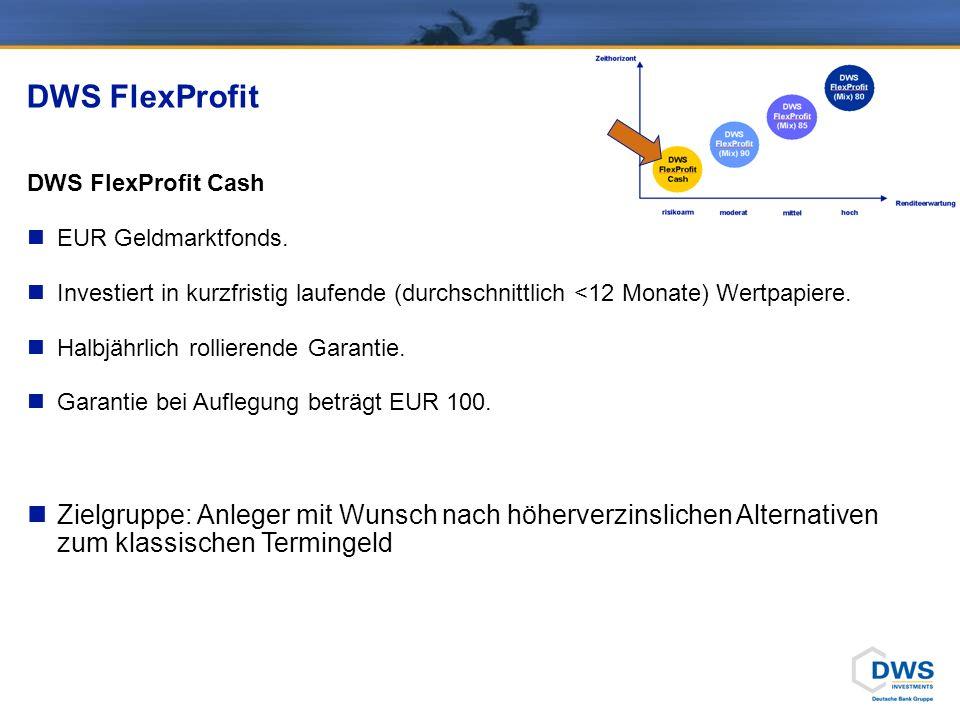 DWS FlexProfit Cash EUR Geldmarktfonds. Investiert in kurzfristig laufende (durchschnittlich <12 Monate) Wertpapiere. Halbjährlich rollierende Garanti