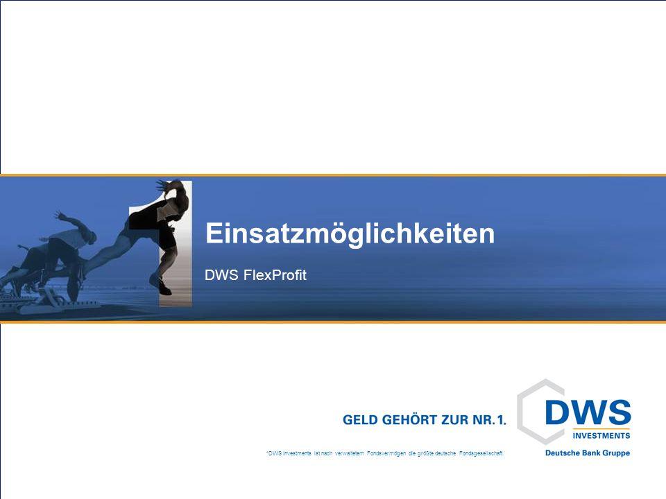 *DWS Investments ist nach verwaltetem Fondsvermögen die größte deutsche Fondsgesellschaft. Einsatzmöglichkeiten DWS FlexProfit