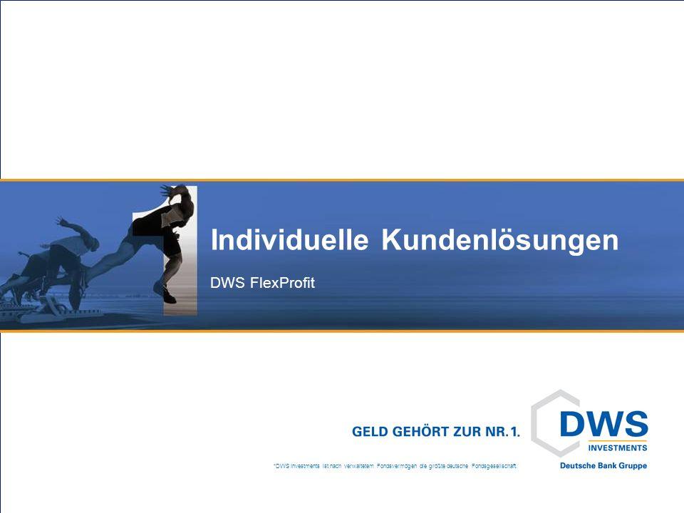 *DWS Investments ist nach verwaltetem Fondsvermögen die größte deutsche Fondsgesellschaft. Individuelle Kundenlösungen DWS FlexProfit