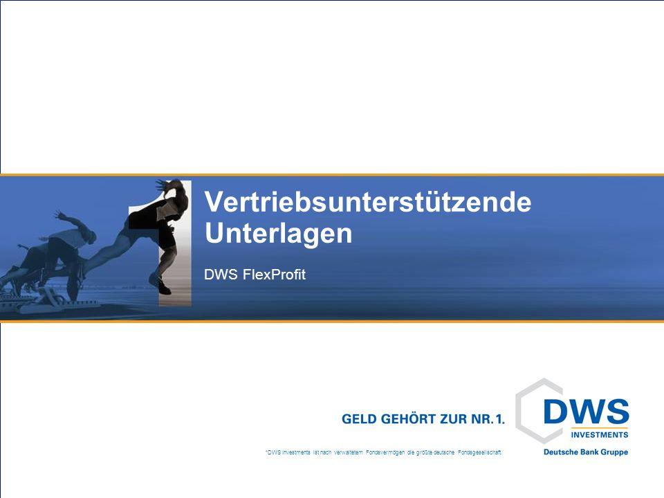 *DWS Investments ist nach verwaltetem Fondsvermögen die größte deutsche Fondsgesellschaft. Vertriebsunterstützende Unterlagen DWS FlexProfit