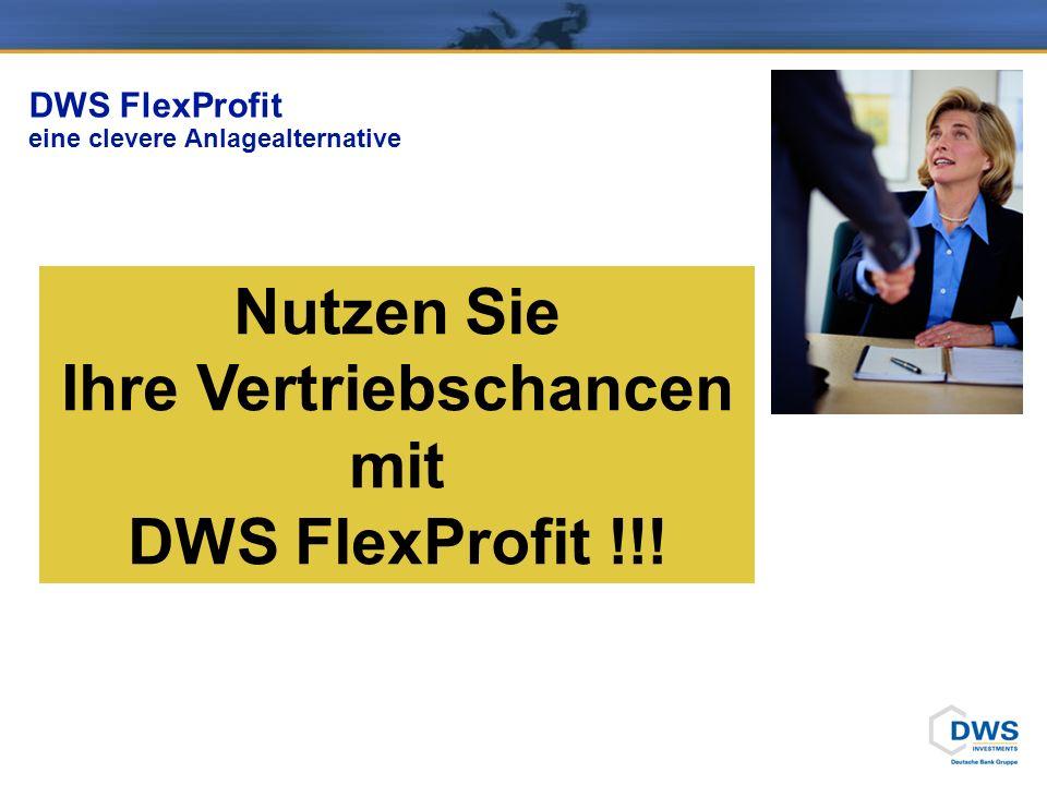 DWS FlexProfit eine clevere Anlagealternative Nutzen Sie Ihre Vertriebschancen mit DWS FlexProfit !!!