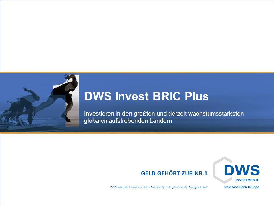 *DWS Investments ist nach verwaltetem Fondsvermögen die größte deutsche Fondsgesellschaft. DWS Invest BRIC Plus Investieren in den größten und derzeit