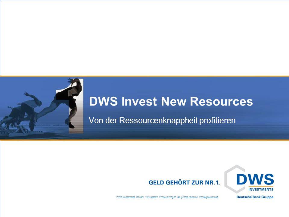 *DWS Investments ist nach verwaltetem Fondsvermögen die größte deutsche Fondsgesellschaft. DWS Invest New Resources Von der Ressourcenknappheit profit