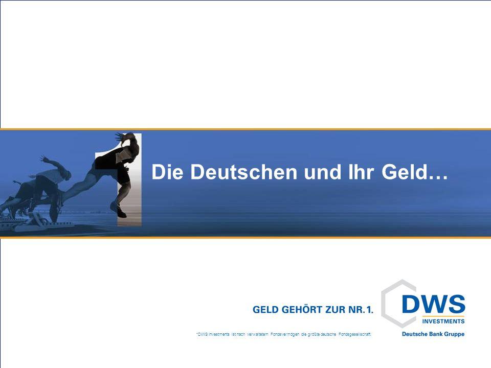 *DWS Investments ist nach verwaltetem Fondsvermögen die größte deutsche Fondsgesellschaft. Die Deutschen und Ihr Geld…