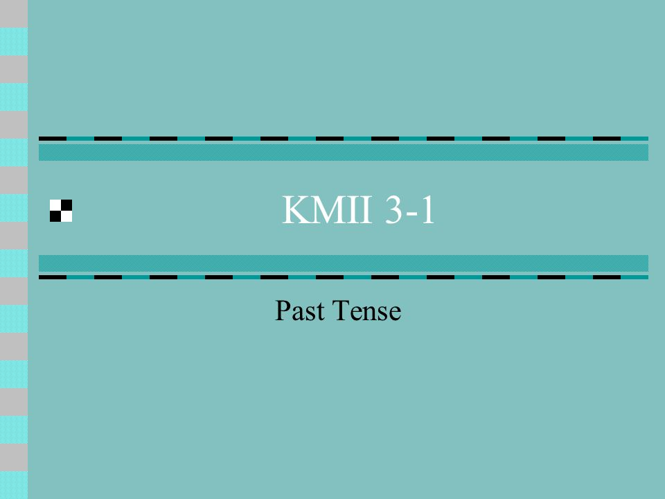 KMII 3-1 Past Tense