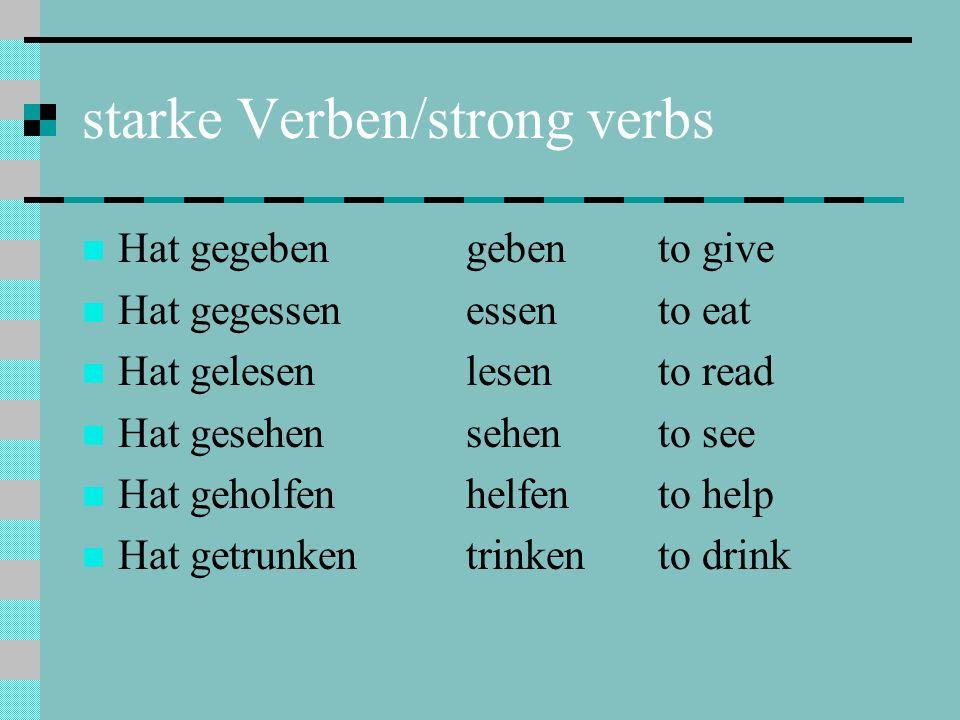 starke Verben/strong verbs Hat gegebengebento give Hat gegessenessento eat Hat gelesenlesento read Hat gesehensehento see Hat geholfenhelfento help Ha