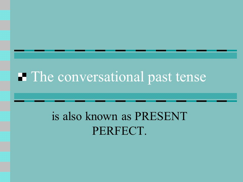 Present Perfect The present perfect tense consists of the present tense forms of the verbs haben or sein and a form of the verb called the past participle.
