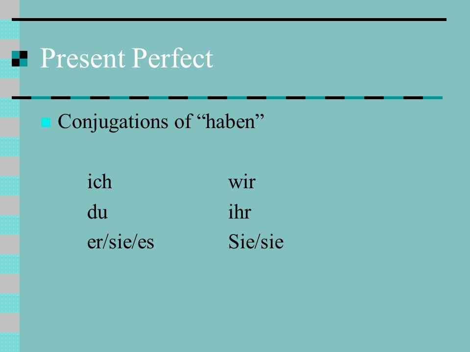 Present Perfect Conjugations of haben ich wir duihr er/sie/esSie/sie