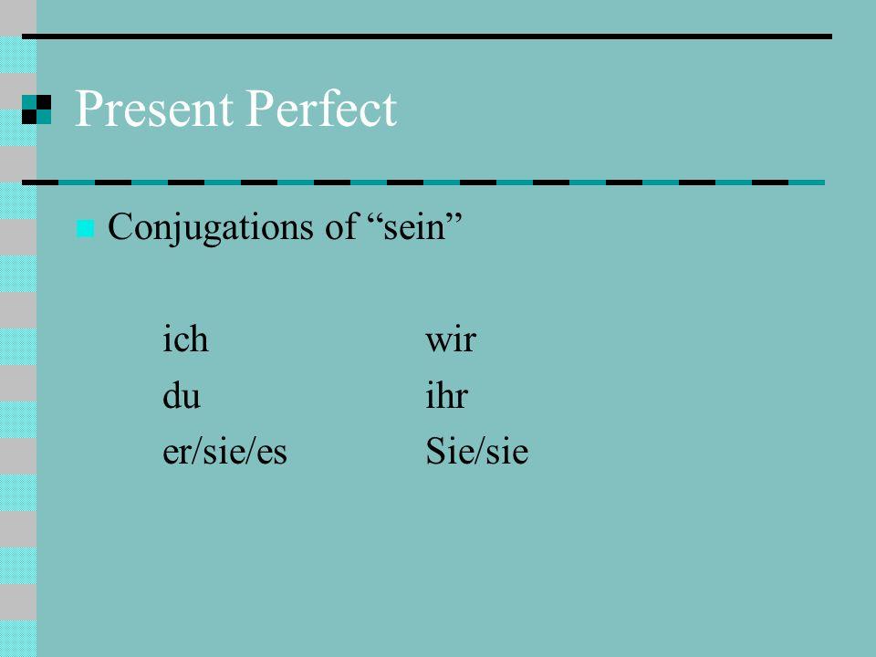 Present Perfect Conjugations of sein ichwir duihr er/sie/esSie/sie