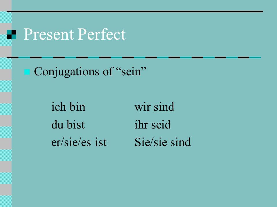 Present Perfect Conjugations of sein ich binwir sind du bistihr seid er/sie/es istSie/sie sind