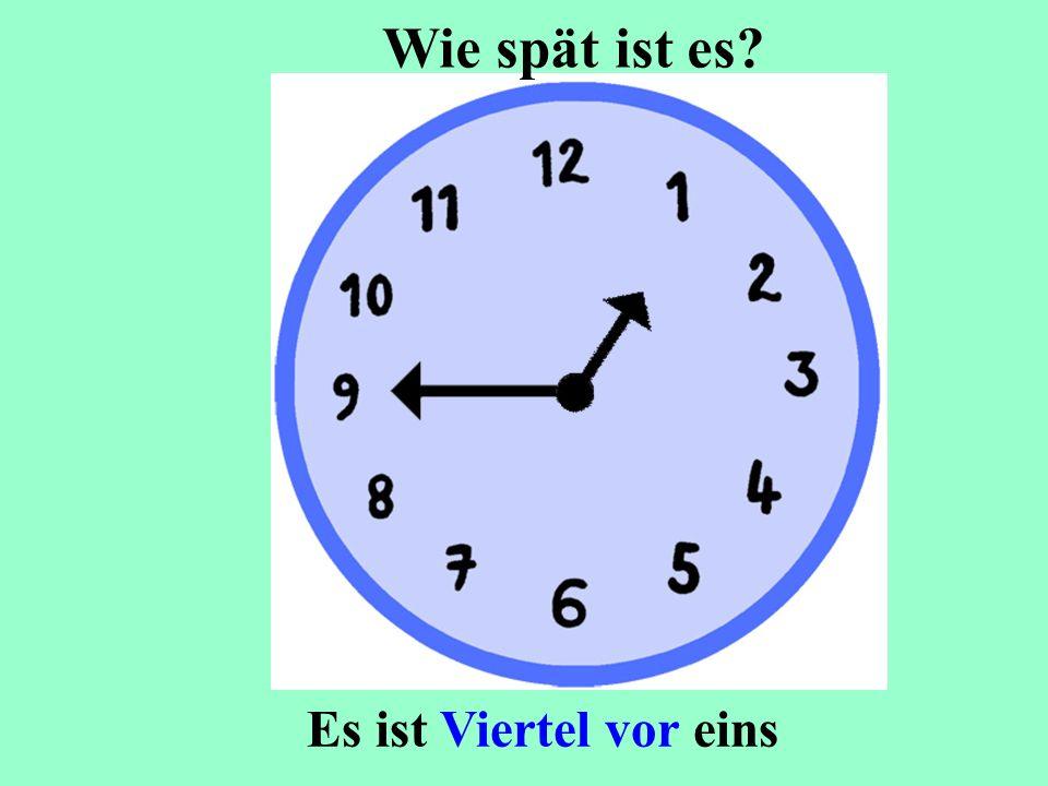 Es ist Viertel vor eins Wie spät ist es?
