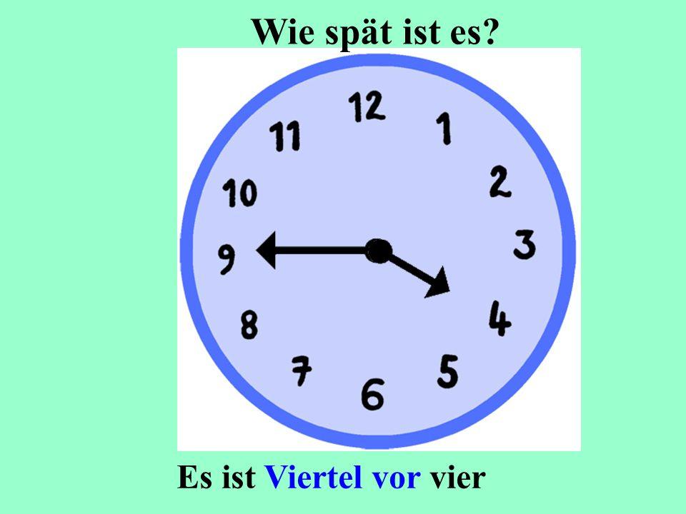 Es ist Viertel vor vier Wie spät ist es?