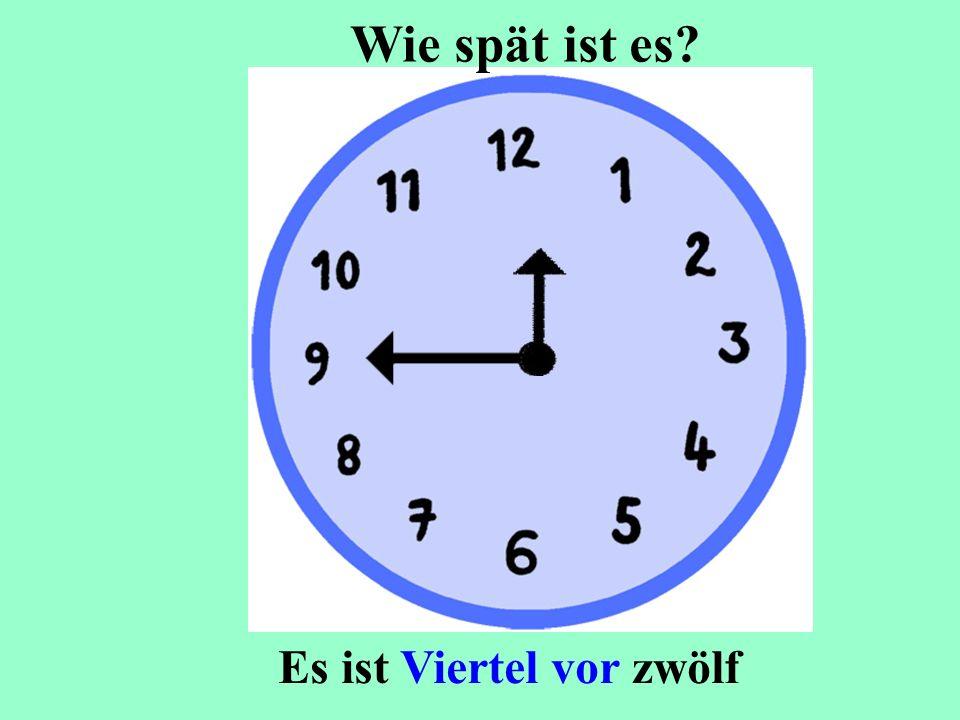 Es ist Viertel vor zwölf Wie spät ist es?