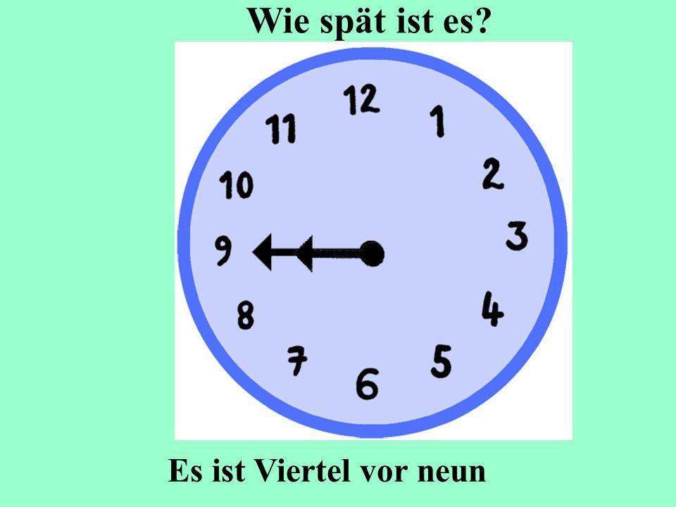 Es ist Viertel vor neun Wie spät ist es?
