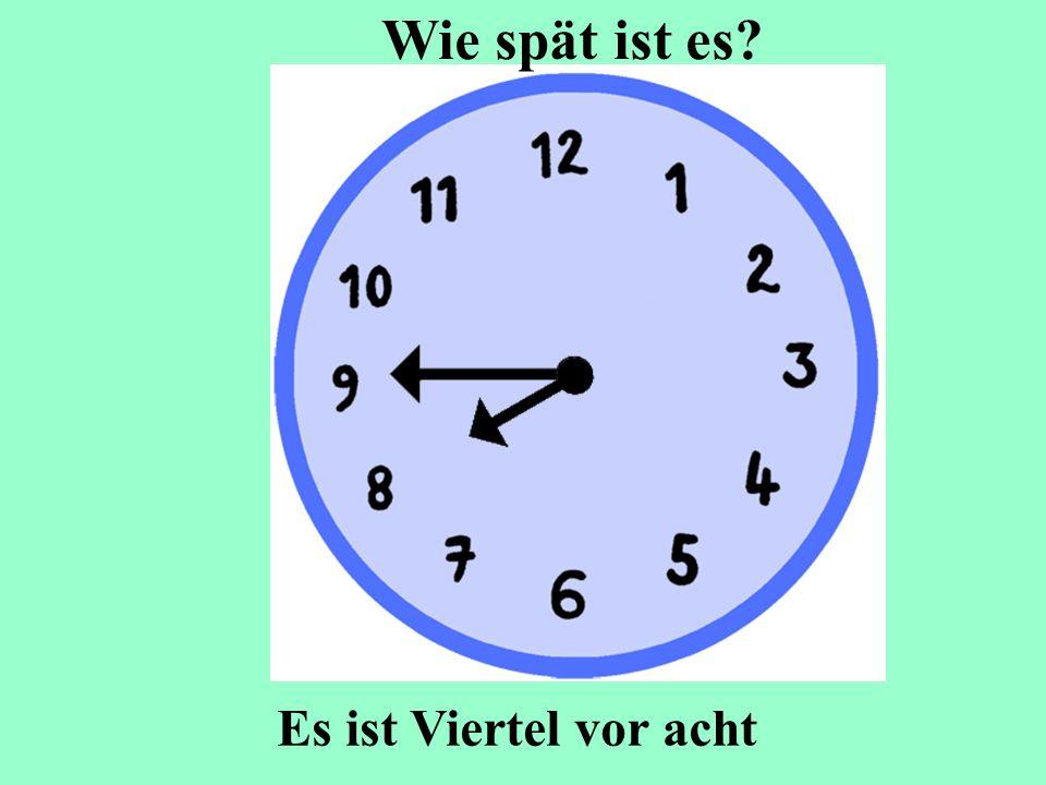 Es ist Viertel vor acht Wie spät ist es?