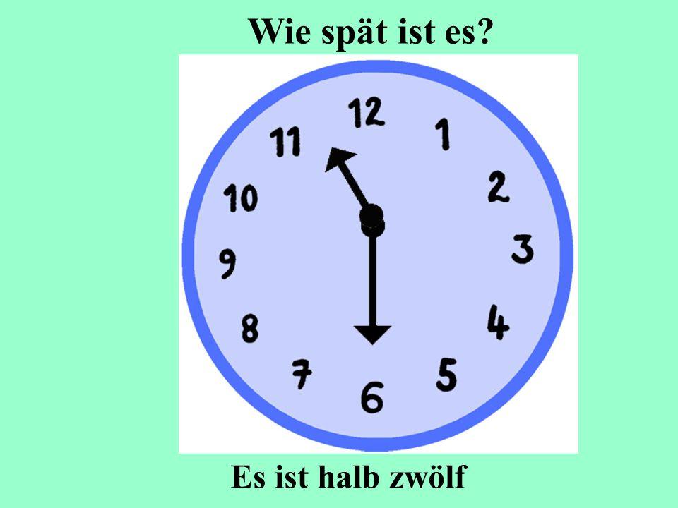 Es ist halb zwölf Wie spät ist es?