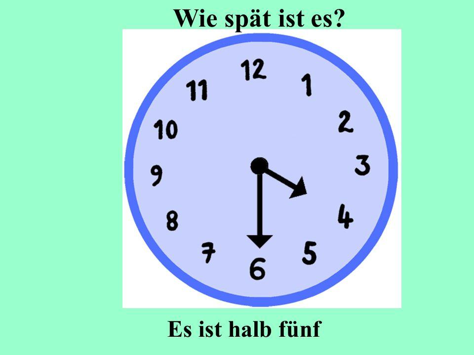 Es ist halb fünf Wie spät ist es?