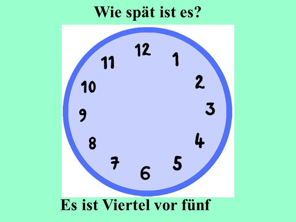 Es ist Viertel vor fünf Wie spät ist es?