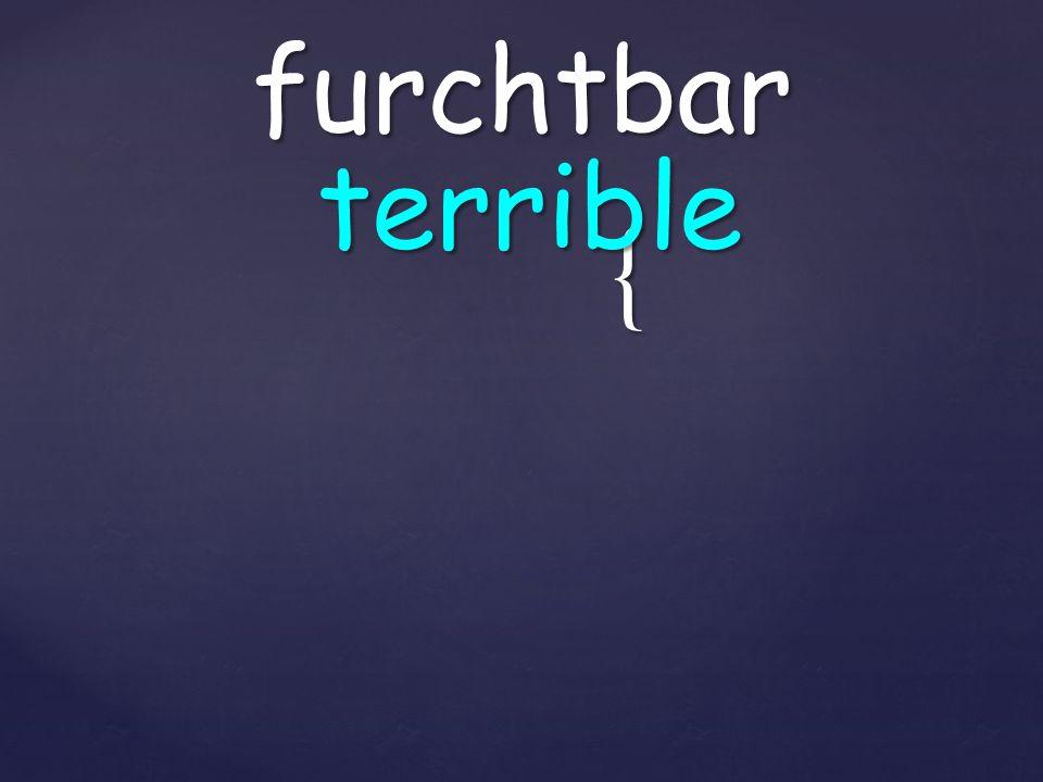 { furchtbar terrible