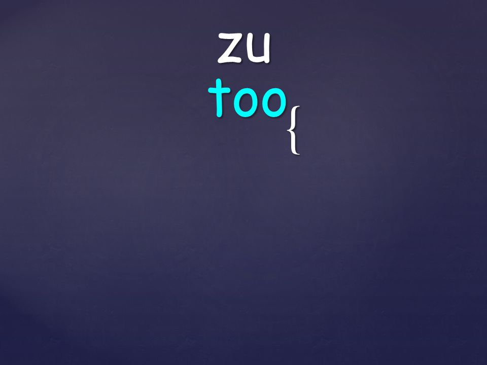 { zu too