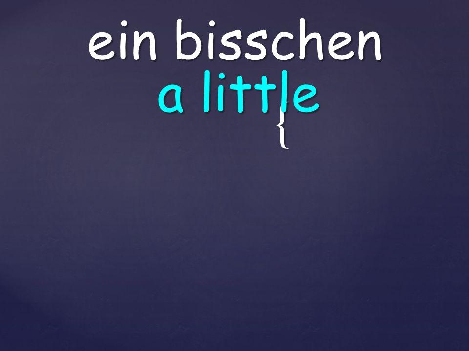 { ein bisschen a little