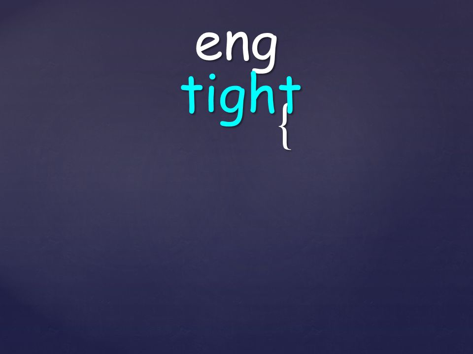 { eng tight