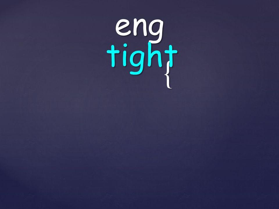 { eng tight