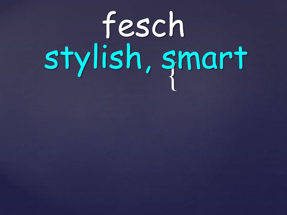 { fesch stylish, smart