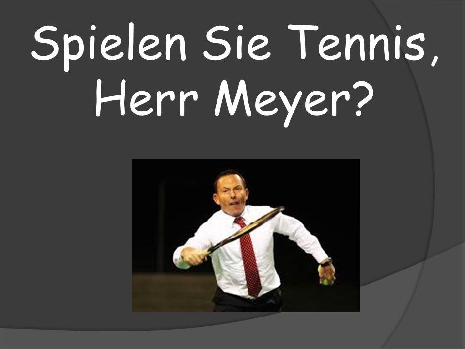 Spielen Sie Tennis, Herr Meyer?