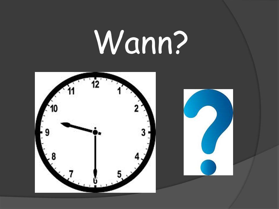 Wann?
