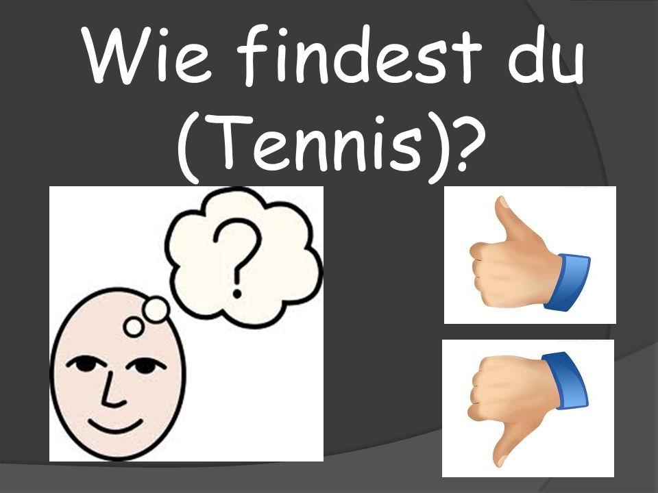 Wie findest du (Tennis)?